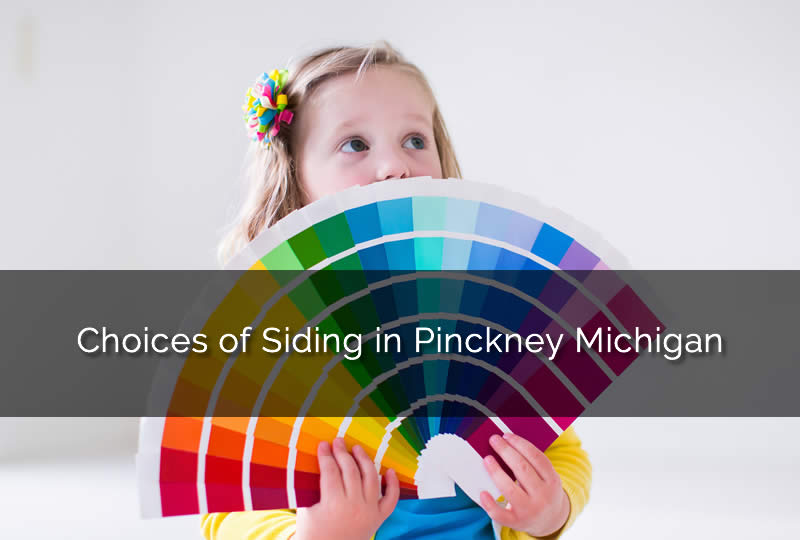 Choices of Siding in Pinckney Michigan