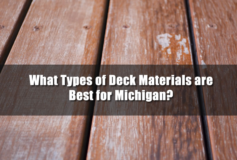 What Types of Deck Materials are Best for Michigan?