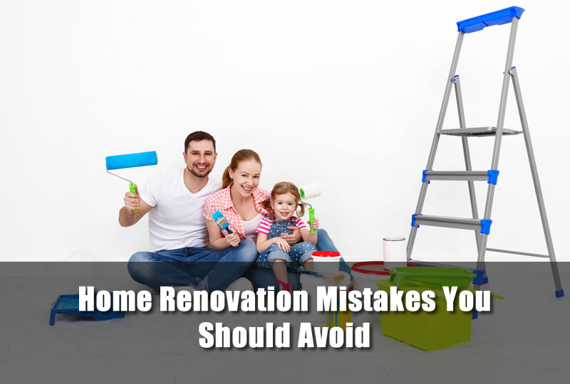 Home Renovation Mistakes You Should Avoid