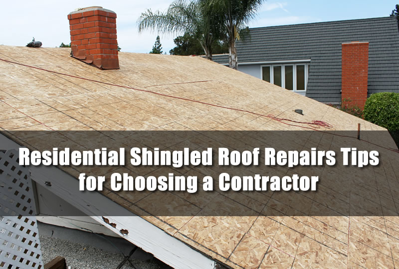 Residential Shingled Roof Repairs Tips for Choosing a Contractor