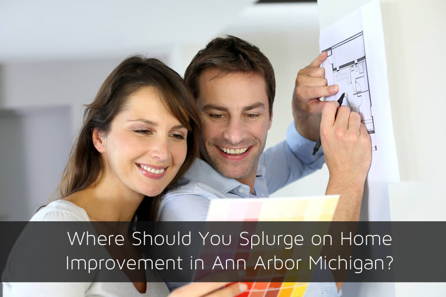 Where Should You Splurge on Home Improvement in Ann Arbor Michigan?