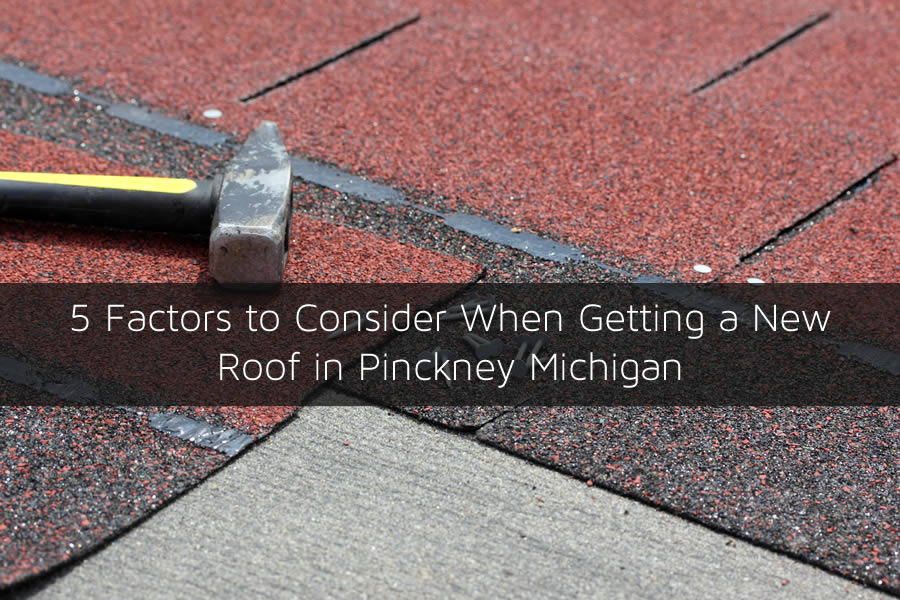 5 Factors to Consider When Getting a New Roof in Pinckney Michigan