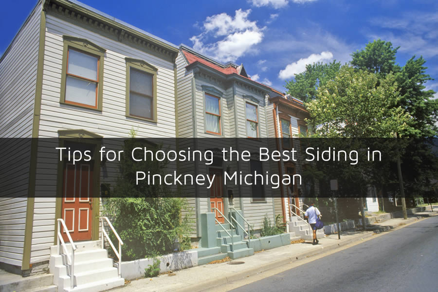 Tips for Choosing the Best Siding in Pinckney Michigan
