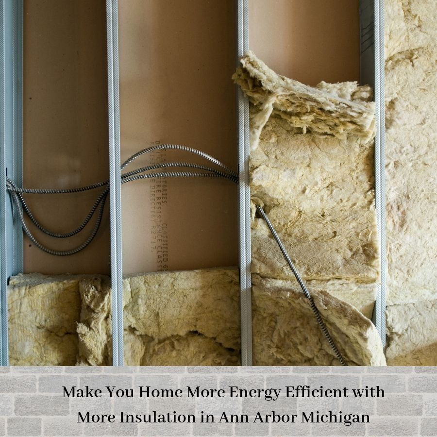 Make You Home More Energy Efficient with More Insulation in Ann Arbor Michigan