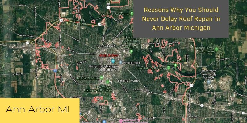 Reasons Why You Should Never Delay Roof Repair in Ann Arbor Michigan