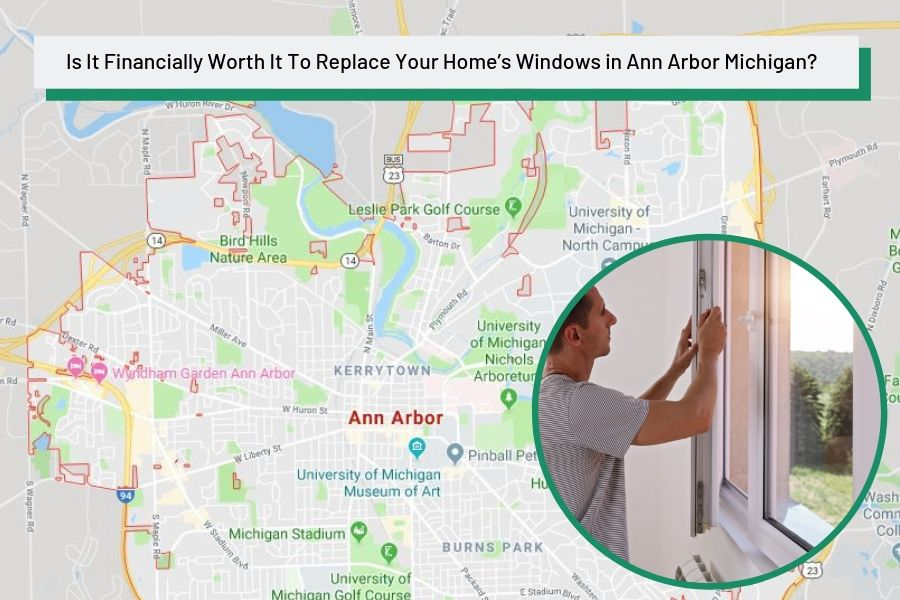 Is It Financially Worth It To Replace Your Home's Windows in Ann Arbor Michigan?