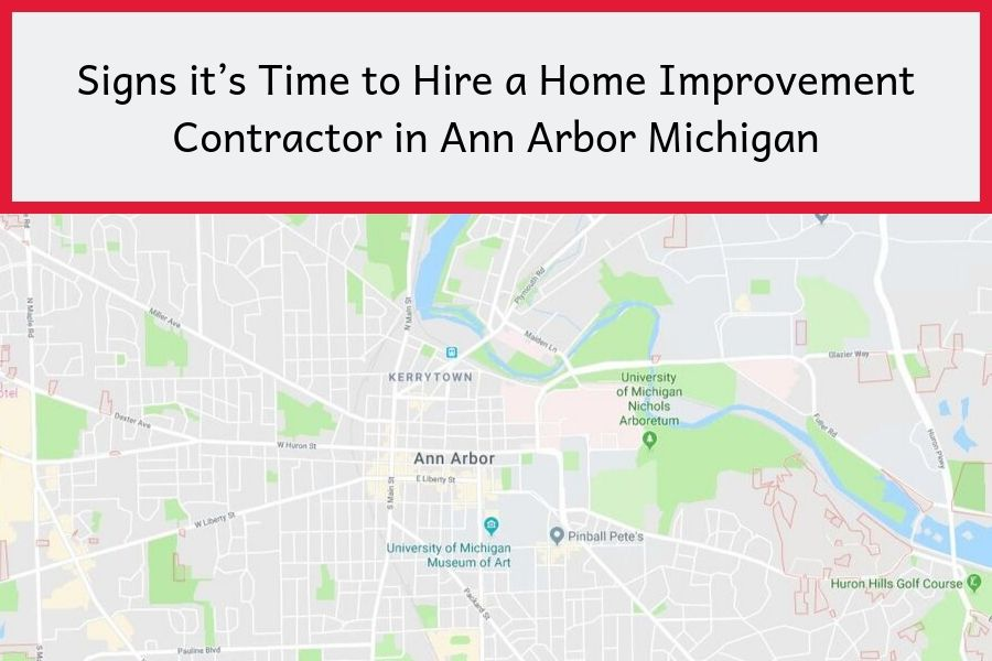 Signs it's Time to Hire a Home Improvement Contractor in Ann Arbor Michigan